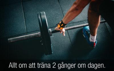 Allt om att träna 2 gånger om dagen.