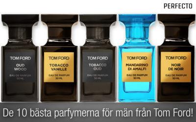 Tom Ford Parfym. De 10 bästa parfymerna för män från Tom Ford!