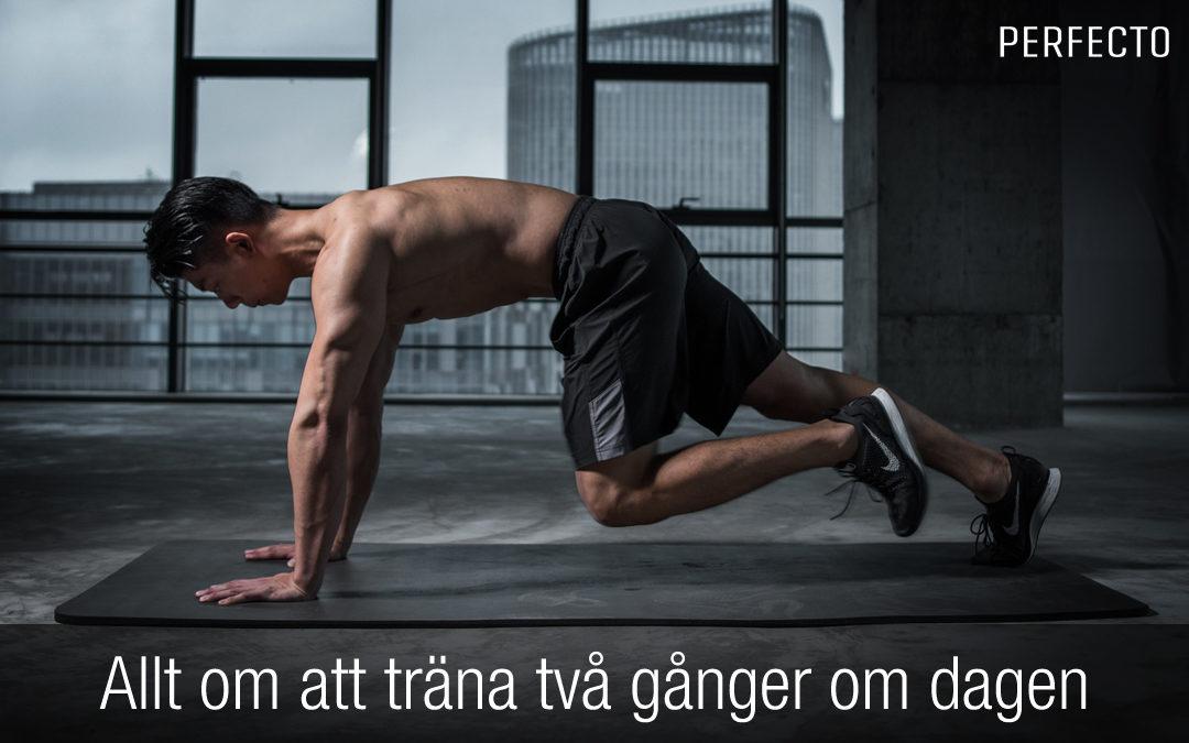 träna två gånger om dagen