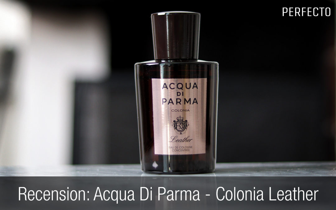 Acqua di Parma Colonia Leather Recension: en av de bästa parfymerna med läder.